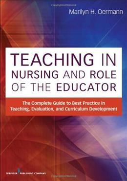 Teaching in Nursing and Role of the Educator: The Complete Guide to Best Practice in Teaching, Evaluation and Curriculum Development, by Oermann 9780826195531