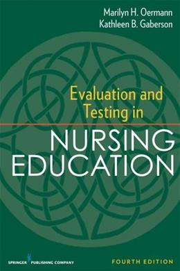 Evaluation and Testing in Nursing Education, by Oermann, 4th Edition 9780826195555