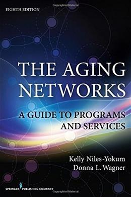 The Aging Networks, 8th Edition: A Guide to Programs and Services 9780826196590
