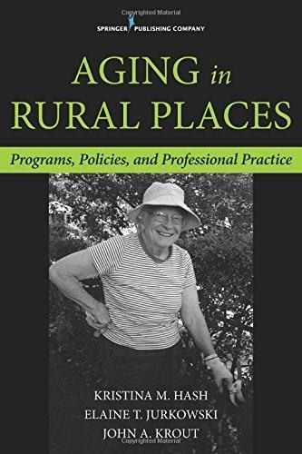 Aging in Rural Places: Programs, Policies, and Professional Practice, by Hash 9780826198099
