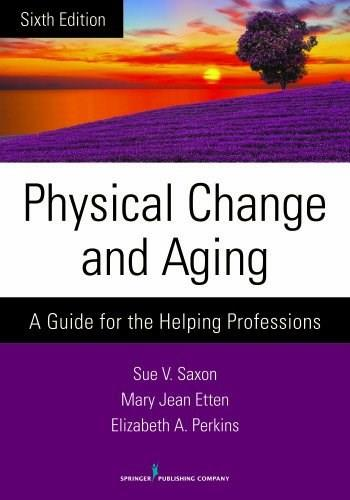 Physical Change and Aging, Sixth Edition: A Guide for the Helping Professions 6 9780826198648
