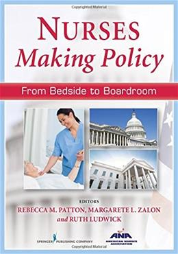 Nurses Making Policy: From Bedside to Boardroom, by Patton 9780826198914