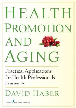 Health Promotion and Aging: Practical Applications for Health Professionals, Sixth Edition 6 9780826199171