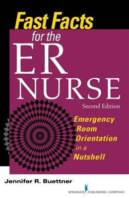 Fast Facts for the ER Nurse: Emergency Room Orientation in a Nutshell, by Buettner, 2nd Edition 9780826199461