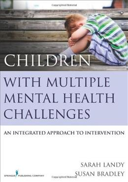 Children With Multiple Mental Health Challenges: An Integrated Approach to Intervention, by Landy 9780826199591