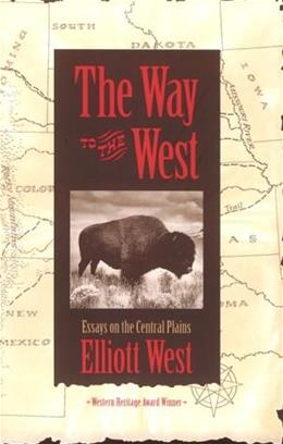 The Way to the West: Essays on the Central Plains (Calvin P. Horn Lectures in Western History and Culture) First Edit 9780826316530