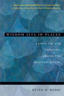 Wisdom Sits in Places: Landscape and Language Among the Western Apache, by Basso 9780826317247