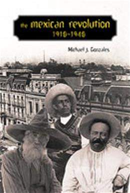 Mexican Revolution, 1910-1940, by Gonzales 9780826327802