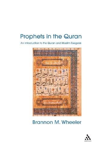 Prophets in the Quran: An Introduction to the Quran and Muslim Exegesis, by Wheeler 9780826449573