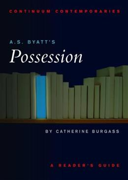 A.S. Byatts Possession: A Readers Guide (Continuum Contemporaries) 1 9780826452481