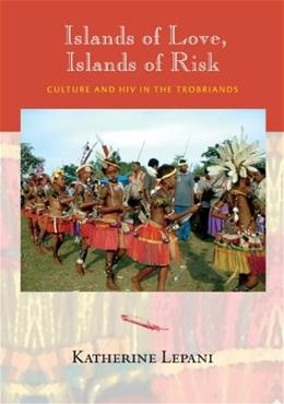 Islands of Love, Islands of Risk: Culture and HIV in the Trobriands, by Lepani 9780826518750