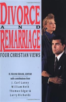 Divorce and Remarriage: 4 Christian Views, by House 9780830812837