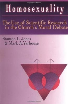 Homosexuality: The Use of Scientific Research in the Churchs Moral Debate, by Jones 9780830815678