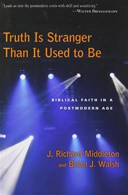 Truth Is Stranger Than It Used to Be: Biblical Faith in a Postmodern Age, by Middleton 9780830818563