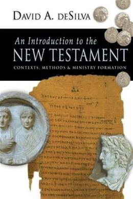 Introduction to the New Testament: Contexts, Methods and Ministry Formation, by Desilva 9780830827466