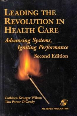 Leading the Revolution in Health Care: Advancing Systems, Igniting Performance 2 9780834213678