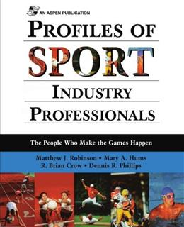Profiles Of Sport Industry Professionals: The People Who Make The Games Happen, by Robinson 9780834217966