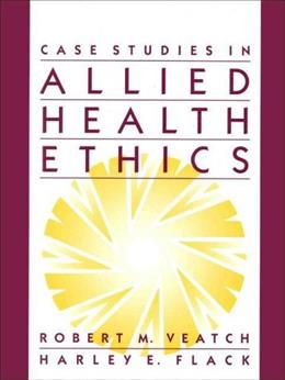 Case Studies in Allied Health Ethics, by Veatch 9780835949958