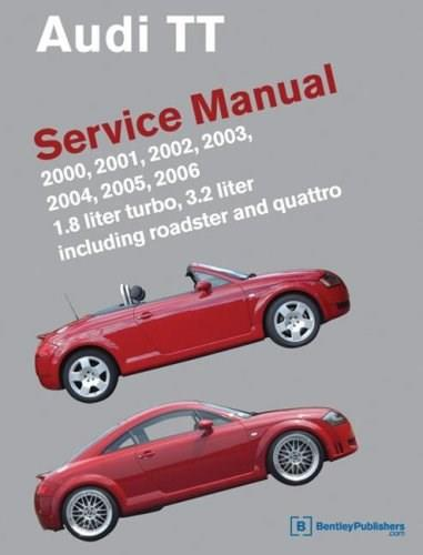 Audi TT Service Manual: 2000-2006: 1.8 Liter Turbo, 3.2Lliter; Including Roadster and Quattro, by Bentley Publishers 9780837615004