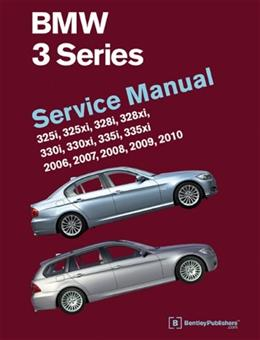 BMW 3 Series Service Manual: 2006, 2007, 2008, 2009, 2010, by Bentley 9780837616858