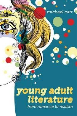 Young Adult Literature: From Romance to Realism, by Cart 9780838910450