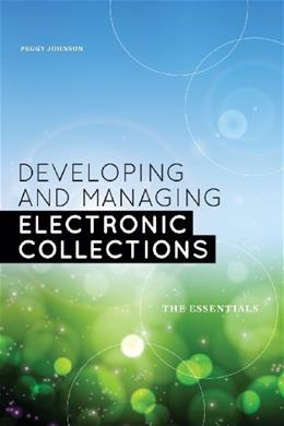 Developing and Managing Electronic Collections: The Essentials, by Johnson 9780838911907