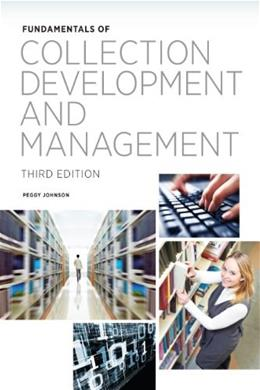 Fundamentals of Collection Development and Management, by Johnson, 3rd Edition 9780838911914