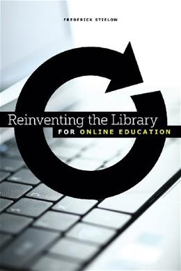 Reinventing the Library for Online Education, by Stielow 9780838912089
