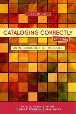Cataloging Correctly for Kids: An Introduction to the Tools, by Intner, 5th Ediiton 9780838935897