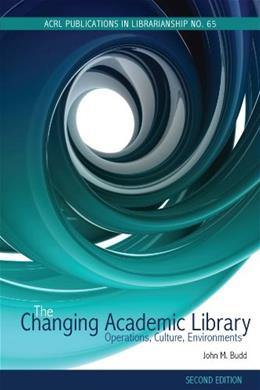 Changing Academic Library: Operations, Culture, Environments, by Budd, 2nd Edition 9780838986127