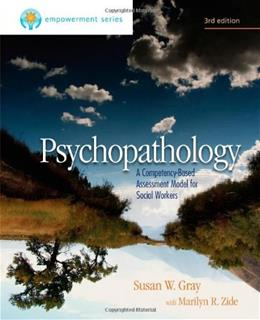 Empowerment Series: Psychopathology: A Competency Based Assessment Model for Social Workers, by Gray, 3rd Edition 9780840029157