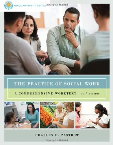 Empowerment Series: The Practice of Social Work: A Comprehensive Worktext, by Zastrow, 10th Edition 9780840029188