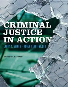 Criminal Justice in Action, by Gaines, 7th Edition 9780840029195