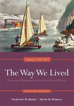 Way We Lived: Essays and Documents in American Social History, by Binder, 7th Edition, Volume 1: 1492-1877 9780840029508