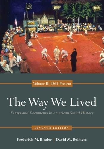 Way We Lived: Essays and Documents in American Social History, by Binder, 7th Edition, Volume 2: 1865 - Present 9780840029515
