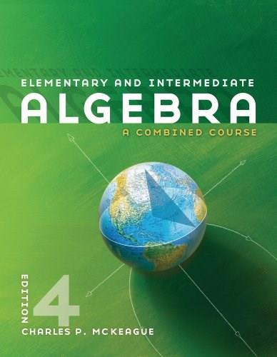 Elementary and Intermediate Algebra: A Combined Course, by McKeague, 4th Edition 9780840064196