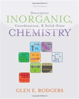 Descriptive Inorganic, Coordination, and Solid State Chemistry, by Rodgers, 3rd Edition 9780840068460