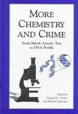 More Chemistry and Crime: From Marsh Arsenic Test to DNA Profile (American Chemical Society Publication) 1 9780841234062