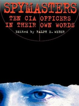 Spymasters: Ten CIA Officers in Their Own Words 9780842027151