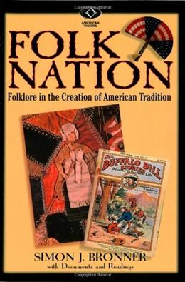 Folk Nation: Folklore in the Creation of American Tradition (American Visions (Wilmington, Del.), No. 6.) 9780842028929