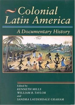 Colonial Latin America: A Documentary History, by Mills, Revised Edition 9780842029971