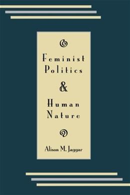 Feminist Politics and Human Nature, by Jaggar 9780847672547