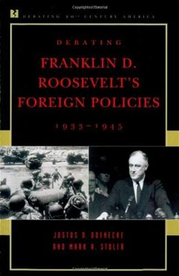 Debating Franklin D. Roosevelts Foreign Policies, 1933-1945, by Doenecke 9780847694167