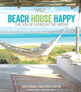 Coastal Living Beach House Happy: The Joy of Living by the Water 9780848744298
