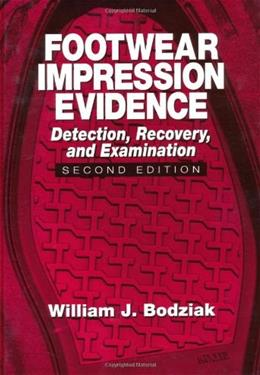 Footwear Impression Evidence: Detection, Recovery and Examination, by Bodziak, 2nd Edition 9780849310454