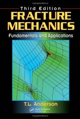 Fracture Mechanics: Fundamentals and Applications, by Anderson, 3rd Edition 9780849316562