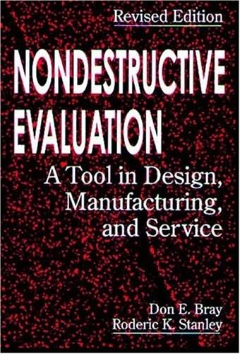 Nondestructive Evaluation: A Tool in Design, Manufacturing and Service, by Bray 9780849326554