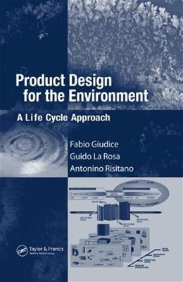 Product Design for the Environment: A Life Cycle Approach, by Giudice 9780849327223