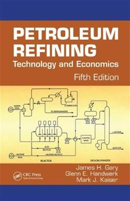 Petroleum Refining: Technology and Economics, by Gary, 5th Edition 9780849370380