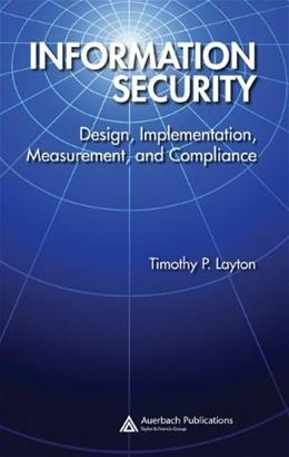 Information Security: Design, Implementation, Measurement, and Compliance, by Layton 9780849370878